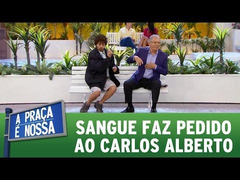 Sangue faz pedido ao Carlos Alberto | A Praça É Nossa (27/04/17)