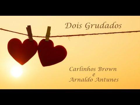 Dois Grudados - Carlinhos Brown Participação de Arnaldo Antunes