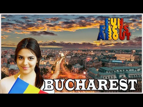 Fun Facts About | BUCHAREST, Romania |