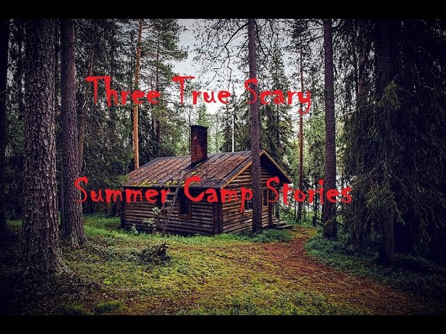 three-true-scary-summer-camp-stories