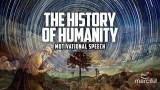 THE HISTORY OF HUMANITY - MOTIVATIONAL SPEECH
