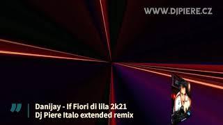 Danijay - If Fiori di lila 2k21 / Dj Piere Italo extended remix 🎧🎧🎧
