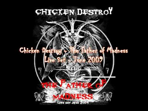 Chicken Destroy - The Father of Madness (June 2009)