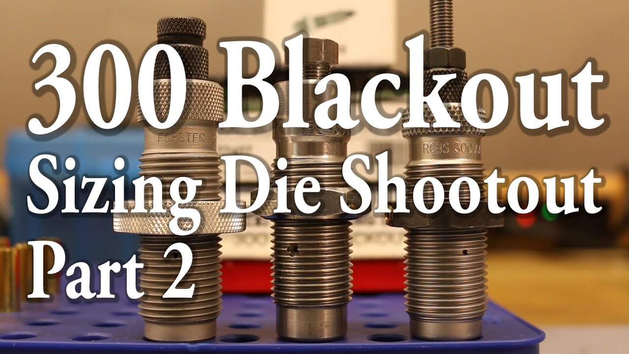300 Blk Sizing Die Shootout - Part 2 - YouTube