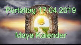 Portaltag 17.04.2019 Maya Kalender