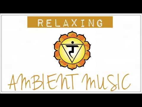 Ambient Music | CHAKRA #3 (THE SOLAR PLEXUS CHAKRA) | Relax Meditation Concentration Spa Soothe