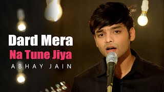 Dard Mera Na Tune Jiya | Abhay Jain (Official Song)