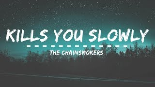 The Chainsmokers - Kills You Slowly (Lyrics)