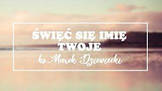 [#3] Przy wypowiadaniu tych słów, ważne jest, by to zrobić - ks. Marek Dziewiecki