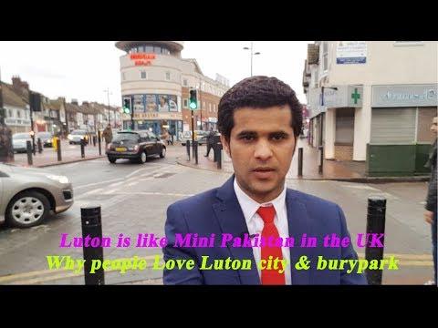 Why people Love Luton city & burypark: Luton is like Mini Pakistan in the UK
