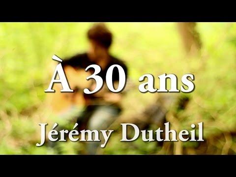 A 30 ans - Jérémy Dutheil