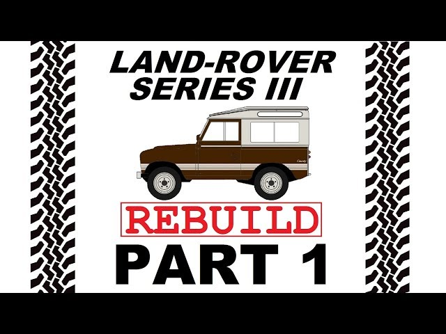 Part 1/3 - Land Rover Series III Rebuild - Introduction