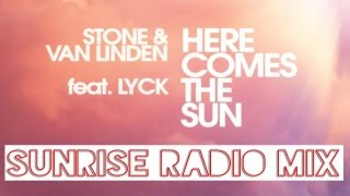 Stone & Van Linden ft Lyck - Here Comes The Sun (Sunrise Radio Mix)