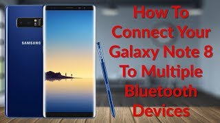 How To Connect Your Galaxy Note 8 To 2 Bluetooth Devices At The Same Time - YouTube Tech Guy