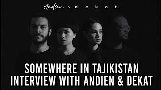 INTERVIEW WITH ANDIEN & DEKAT: SOMEWHERE IN TAJIKISTAN (BEHIND THE SONG)