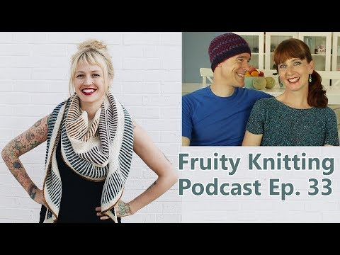 Andrea Mowry - Ep. 33 - Fruity Knitting Podcast
