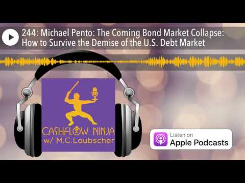 244: Michael Pento: The Coming Bond Market Collapse: How to Survive the Demise of the U.S. Debt