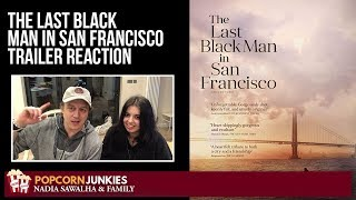 The Last Black Man in San Francisco OFFICIAL TRAILER - Nadia Sawalha & Family Reaction