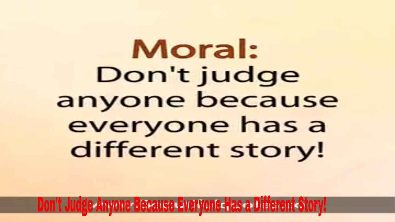 Dont Judge Anyone Because Everyone Has A Different Story Quotes