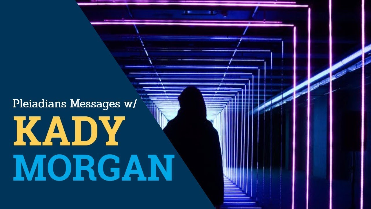 Pleiadians Messages - Messages From The Pleiadians 2019! Ft  Kady Morgan