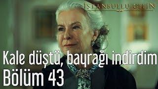 İstanbullu Gelin 43. Bölüm   Kale Düştü, Bayrağı İndirdim