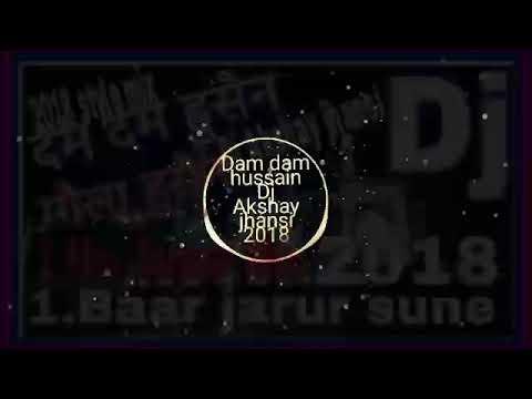 Dam Dam Hussain Mola Hussain Hussain_2018 style mix(Dj Akshay jhansi)mob-8739042012