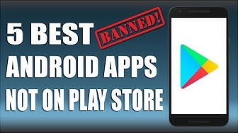 5 Best Android Apps Not on Google Play Store of 2018