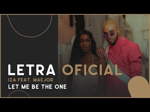 IZA feat Maejor - Let Me Be the One Letra