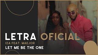 IZA feat Maejor - Let Me Be the One (Letra Oficial)