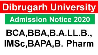 Dibrugarh University Admission Notice 2020 For BCA,BBA,B.A.LL.B.,IMSc,BAPA,B. Pharm
