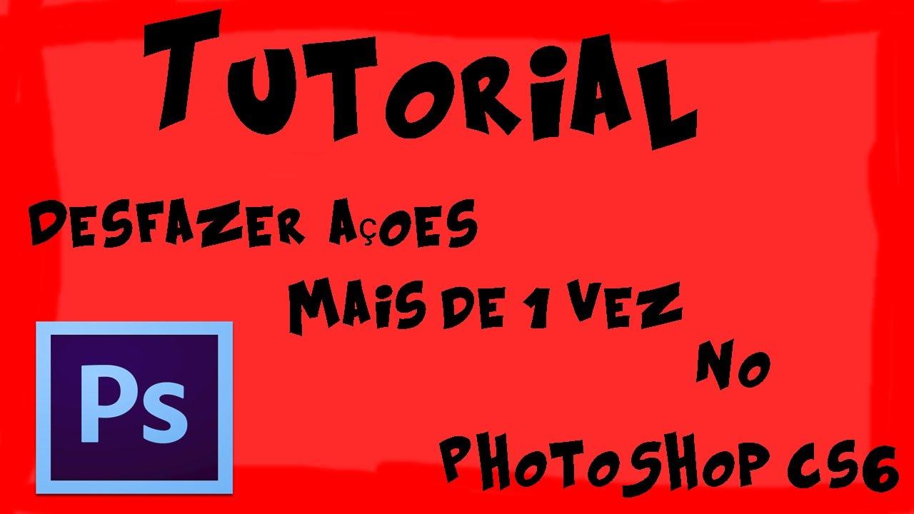 Tutorial Como Desfazer Uma Acao No Photoshop Cs6 Youtube