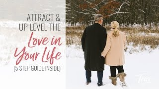 Attract + Up Level the LOVE in Your Life 5 Step Guide Inside!