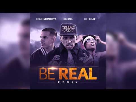 Kid Ink - Be Real (Remix) ft. Keize Montoya, Dej Loaf