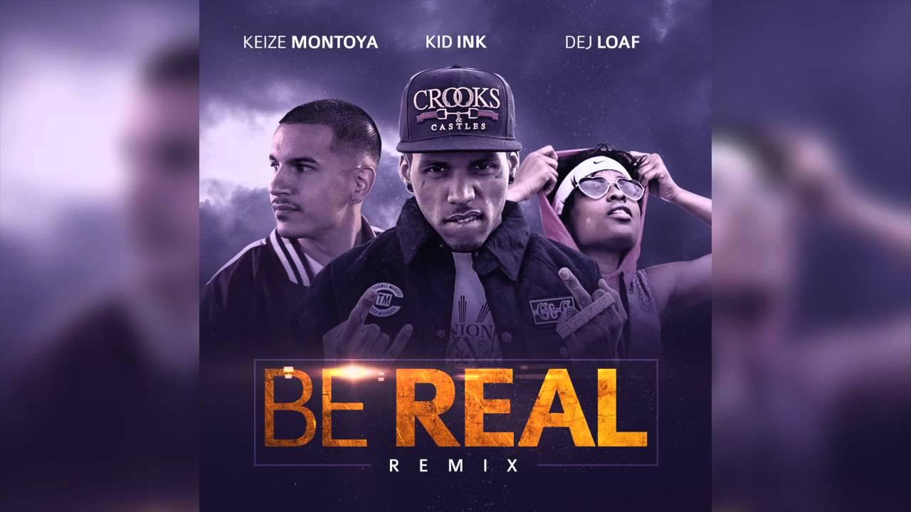 Kid Ink - Be Real (Remix) ft  Keize Montoya, Dej Loaf