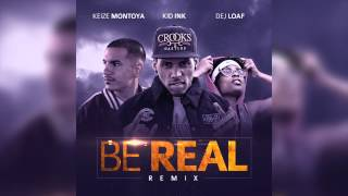 Kid Ink - Be Real (Remix) ft. Keize Montoya, Dej Loaf