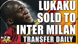 Manchester United to sell Lukaku to Inter Milan for £50m | Transfer Daily