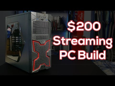 $200 Streaming PC Build 2018