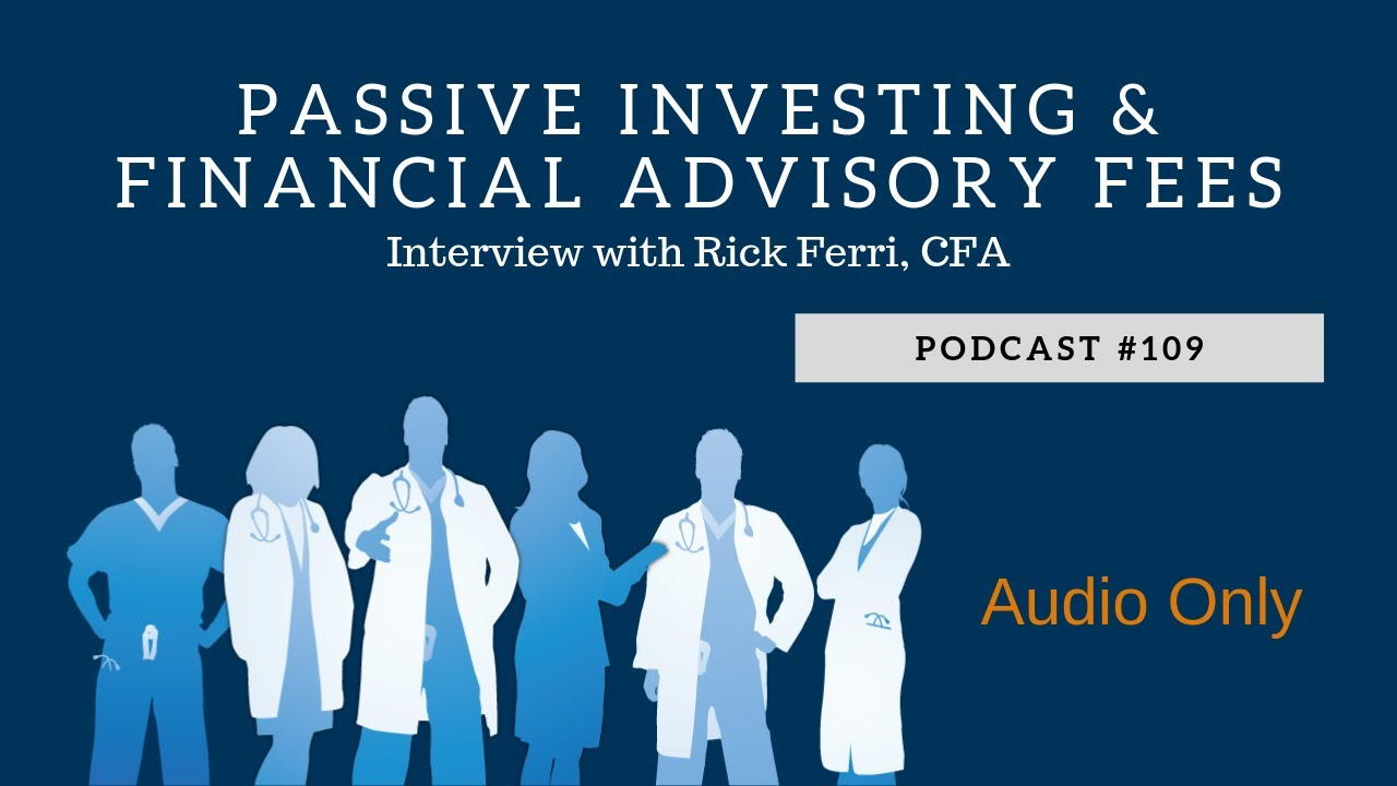 Passive Investing and Financial Advisory Fees with Rick