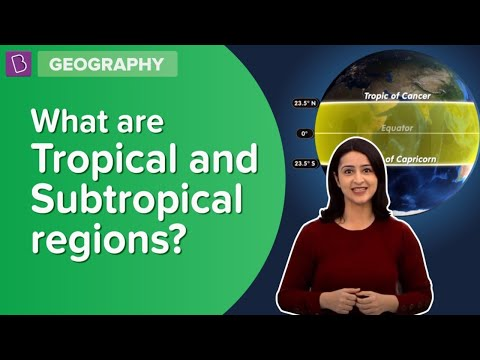 What Are Tropical And Subtropical Regions?   Class 6 - Geography   Learn With BYJU'S