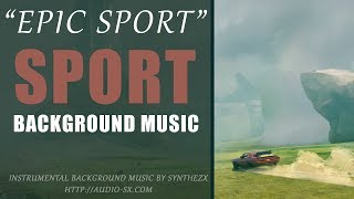 EPIC SPORT / Background Music For Videos & Presentations by Synthezx