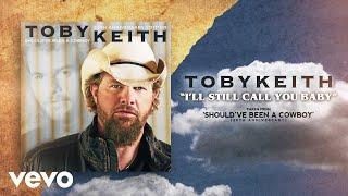 Toby Keith - I'll Still Call You Baby (Audio)