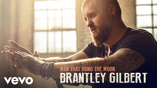 Brantley Gilbert Man That Hung The Moon Audio.mp3