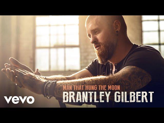 Brantley Gilbert - Man That Hung The Moon (Audio)