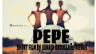 PEPE||part 1||MALAYALAM SHORT FILM2018||FOOTBOLL||JUNAID ABDULLA