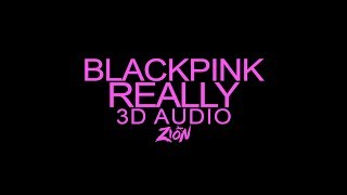 BLACKPINK 블랙핑크 REALLY 3D Audio Version