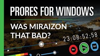 ProRes on Windows - Was Miraizon Really That Bad?