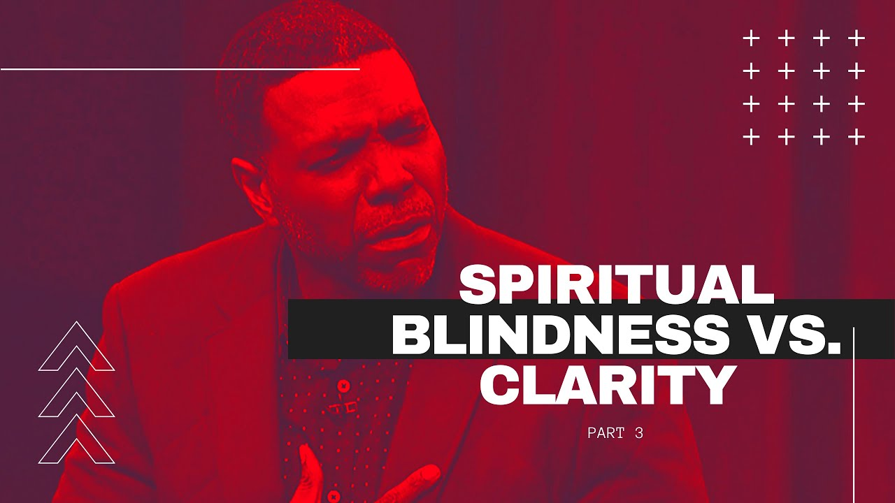 Spiritual Clarity VS  Blindness Part 3 | Creflo Dollar