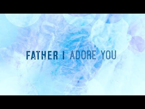 Father I Adore You w Lyrics Matt Brouwer