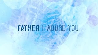 Father I Adore You w/ Lyrics (Matt Brouwer)