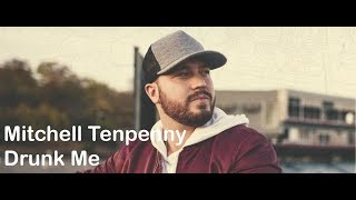 Mitchell Tenpenny - Drunk Me (lyrics) Video